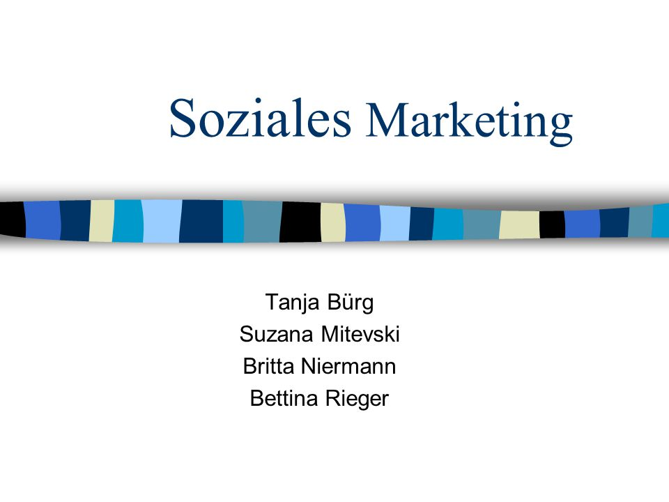 Soziales Marketing Tanja Bürg Suzana Mitevski Britta Niermann Bettina Rieger