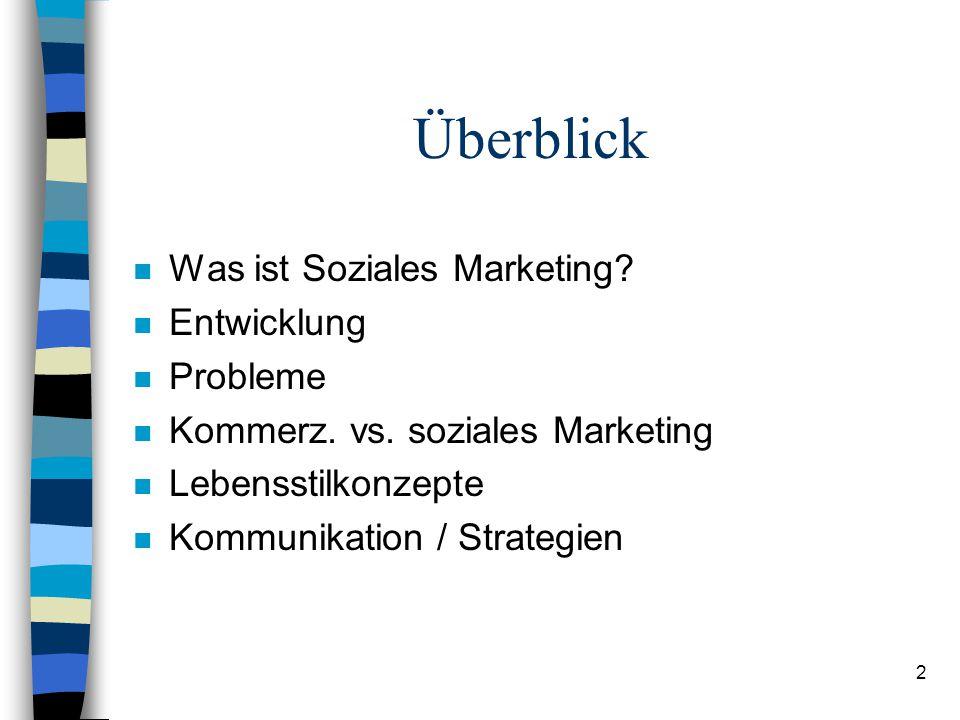 2 Überblick n Was ist Soziales Marketing? n Entwicklung n Probleme n Kommerz. vs. soziales Marketing n Lebensstilkonzepte n Kommunikation / Strategien