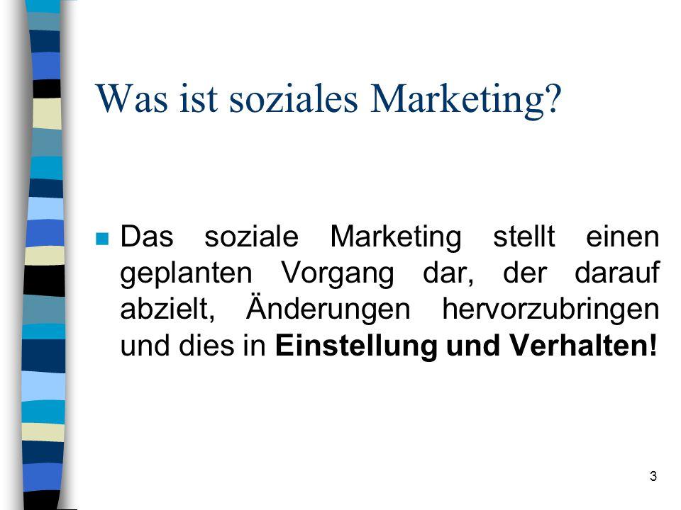 3 Was ist soziales Marketing? n Das soziale Marketing stellt einen geplanten Vorgang dar, der darauf abzielt, Änderungen hervorzubringen und dies in E