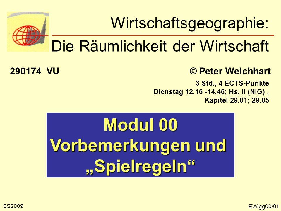 Wirtschaftsgeographie: Die Räumlichkeit der Wirtschaft © Peter Weichhart290174 VU 3 Std., 4 ECTS-Punkte Dienstag 12.15 -14.45; Hs.