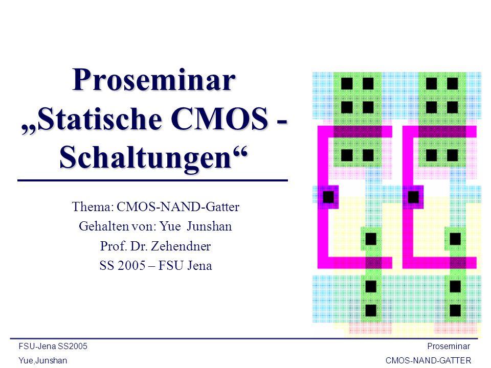 """Proseminar """"Statische CMOS - Schaltungen"""" FSU-Jena SS2005 Proseminar Yue,Junshan CMOS-NAND-GATTER Thema: CMOS-NAND-Gatter Gehalten von: Yue Junshan Pr"""