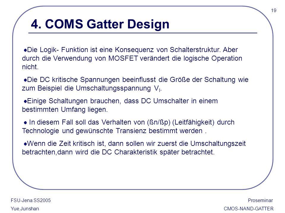 FSU-Jena SS2005 Proseminar Yue,Junshan CMOS-NAND-GATTER 4. COMS Gatter Design Die Logik- Funktion ist eine Konsequenz von Schalterstruktur. Aber durch