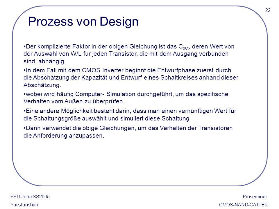 Prozess von Design FSU-Jena SS2005 Proseminar Yue,Junshan CMOS-NAND-GATTER Der komplizierte Faktor in der obigen Gleichung ist das C out, deren Wert v