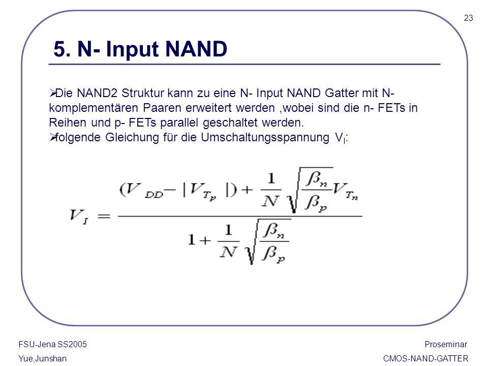 FSU-Jena SS2005 Proseminar Yue,Junshan CMOS-NAND-GATTER 5. N- Input NAND  Die NAND2 Struktur kann zu eine N- Input NAND Gatter mit N- komplementären