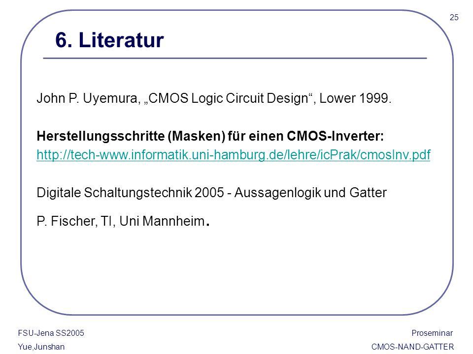"""FSU-Jena SS2005 Proseminar Yue,Junshan CMOS-NAND-GATTER 25 6. Literatur John P. Uyemura, """"CMOS Logic Circuit Design"""", Lower 1999. Herstellungsschritte"""