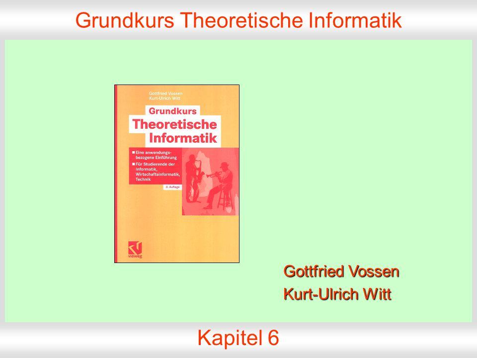 Grundkurs Theoretische Informatik, Folie 6.1 © 2004 G. Vossen,K.-U. Witt Grundkurs Theoretische Informatik Kapitel 6 Gottfried Vossen Kurt-Ulrich Witt