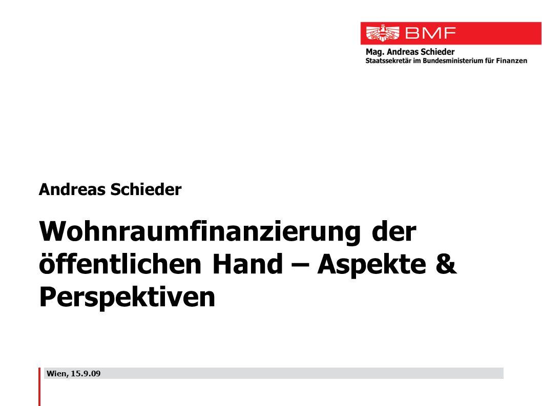 Wien, 15.9.09 Andreas Schieder Wohnraumfinanzierung der öffentlichen Hand – Aspekte & Perspektiven
