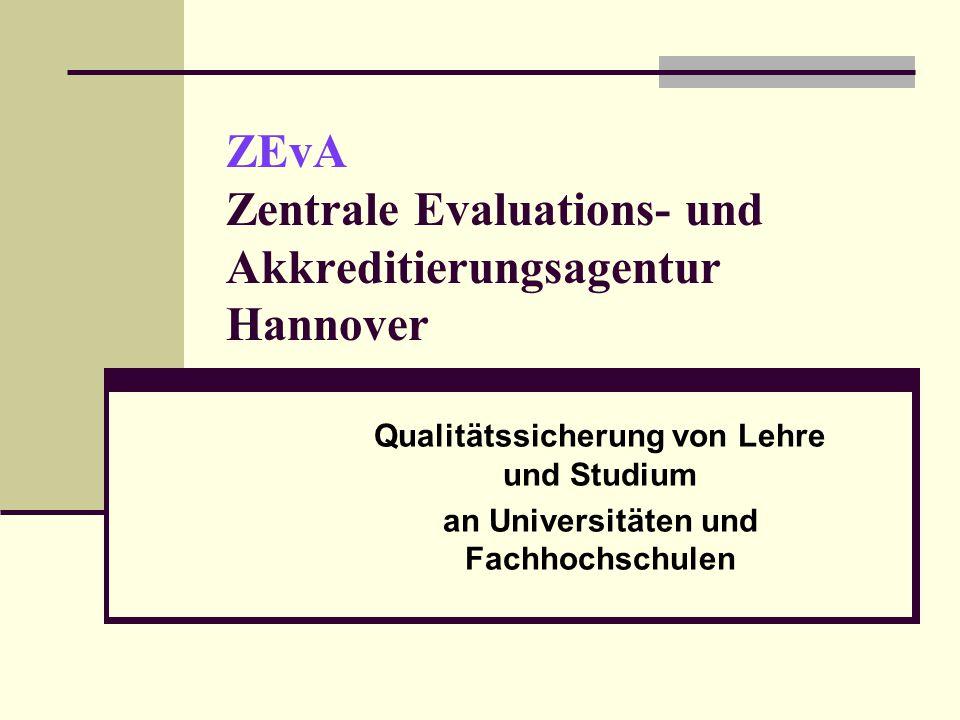 ZEvA Zentrale Evaluations- und Akkreditierungsagentur Hannover Qualitätssicherung von Lehre und Studium an Universitäten und Fachhochschulen