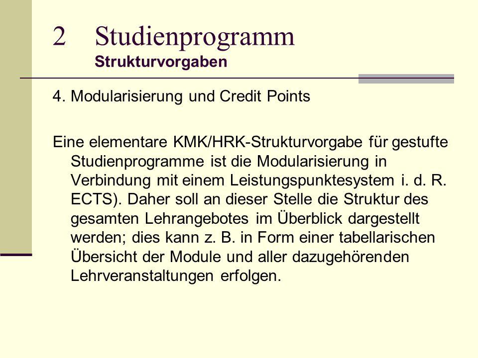 2Studienprogramm Strukturvorgaben 4.Modularisierung und Credit Points Eine elementare KMK/HRK-Strukturvorgabe für gestufte Studienprogramme ist die Modularisierung in Verbindung mit einem Leistungspunktesystem i.