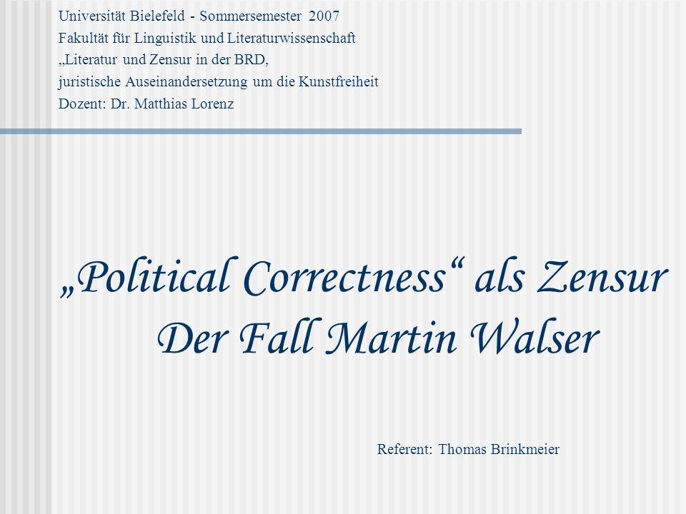"""Gliederung 1) """"Political Correctnes 2) Der Roman """"Tod eines Kritikers 3) Die öffentliche Debatte 4) Walser und """"political Correctness ."""