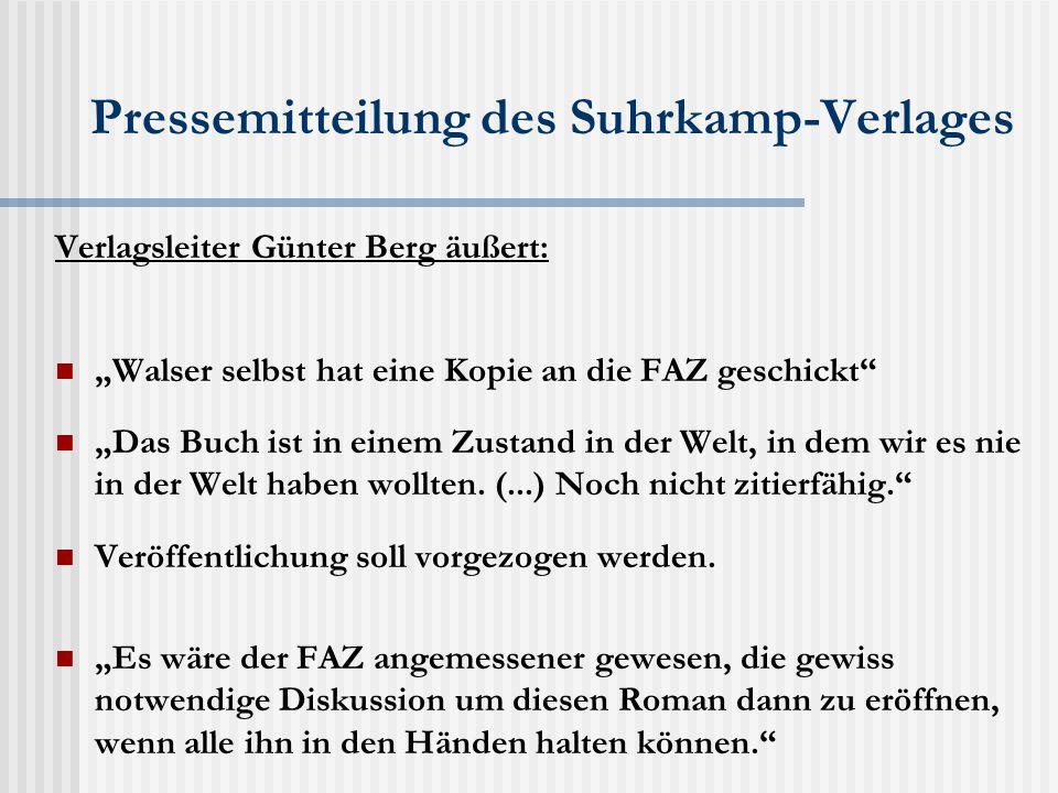 """Pressemitteilung des Suhrkamp-Verlages Verlagsleiter Günter Berg äußert: """"Walser selbst hat eine Kopie an die FAZ geschickt """"Das Buch ist in einem Zustand in der Welt, in dem wir es nie in der Welt haben wollten."""