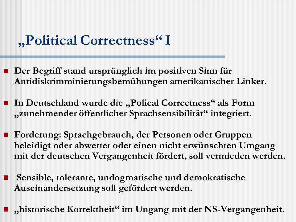 """""""Political Correctness I Der Begriff stand ursprünglich im positiven Sinn für Antidiskrimminierungsbemühungen amerikanischer Linker."""