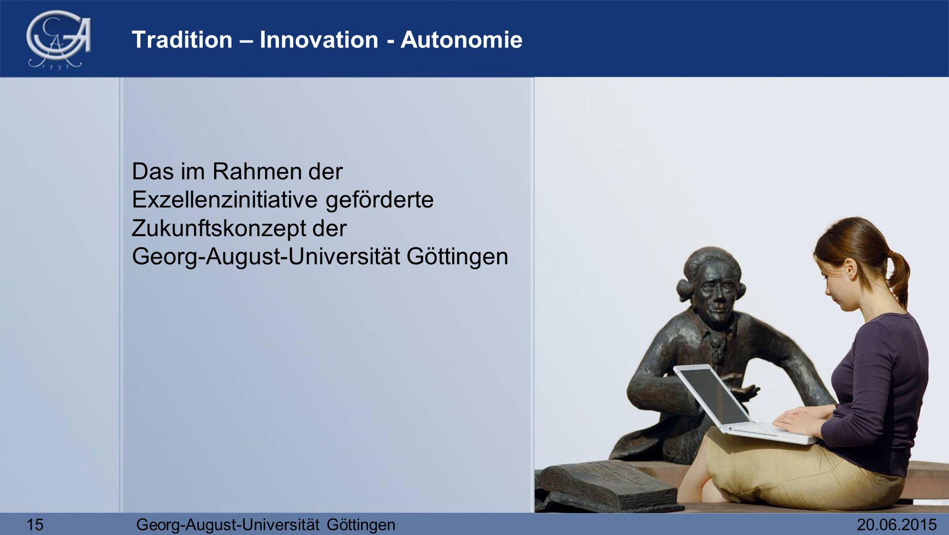 15Georg-August-Universität Göttingen20.06.2015 Das im Rahmen der Exzellenzinitiative geförderte Zukunftskonzept der Georg-August-Universität Göttingen