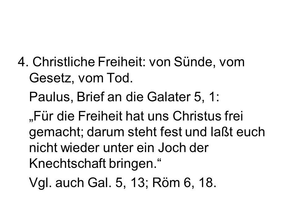 """4. Christliche Freiheit: von Sünde, vom Gesetz, vom Tod. Paulus, Brief an die Galater 5, 1: """"Für die Freiheit hat uns Christus frei gemacht; darum ste"""