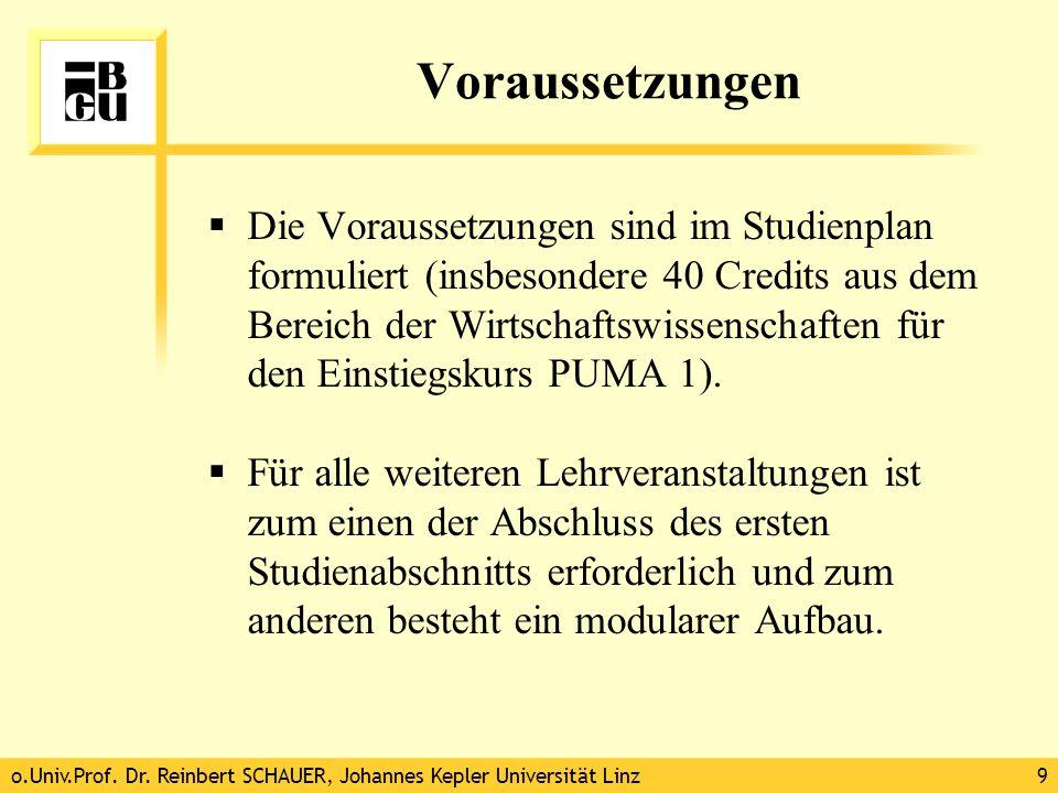 o.Univ.Prof. Dr. Reinbert SCHAUER, Johannes Kepler Universität Linz9 Voraussetzungen  Die Voraussetzungen sind im Studienplan formuliert (insbesonder