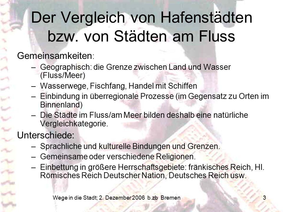 Wege in die Stadt; 2. Dezember 2006 b.zb Bremen 3 Der Vergleich von Hafenstädten bzw.