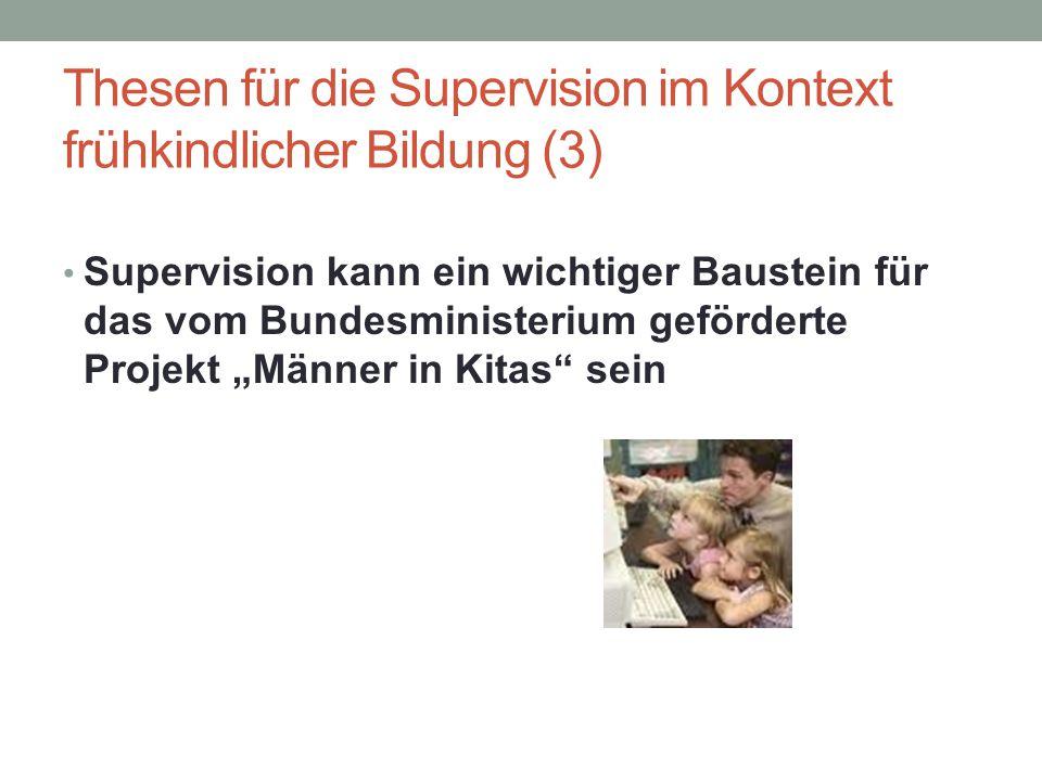 Thesen für die Supervision im Kontext frühkindlicher Bildung (3) Supervision kann ein wichtiger Baustein für das vom Bundesministerium geförderte Proj