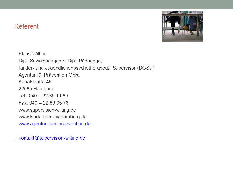 Referent Klaus Wilting Dipl.-Sozialpädagoge, Dipl.-Pädagoge, Kinder- und Jugendlichenpsychotherapeut, Supervisor (DGSv.) Agentur für Prävention GbR. K