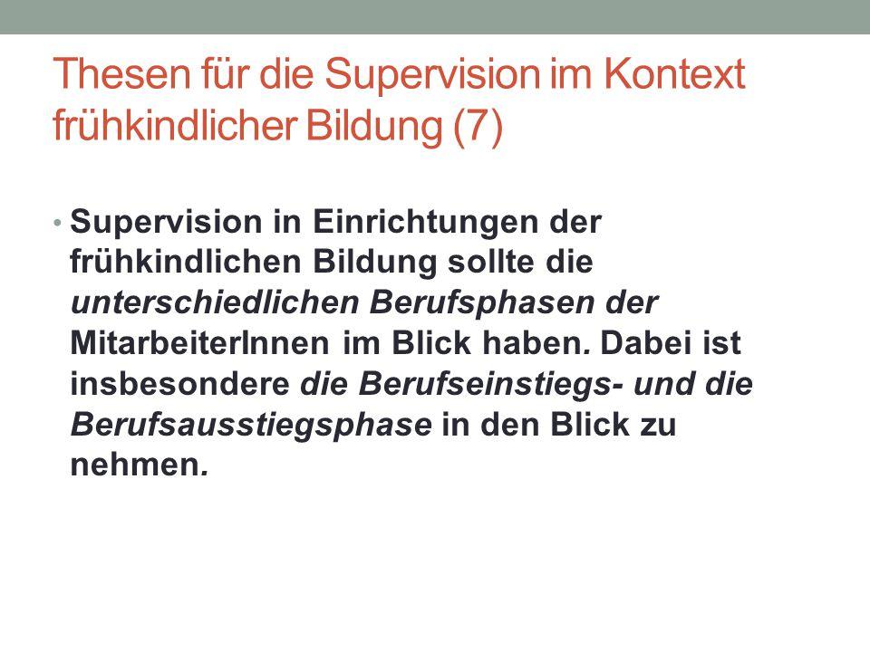 Thesen für die Supervision im Kontext frühkindlicher Bildung (7) Supervision in Einrichtungen der frühkindlichen Bildung sollte die unterschiedlichen