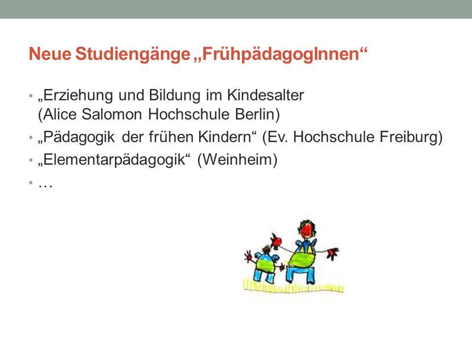 """Neue Studiengänge """"FrühpädagogInnen"""" """"Erziehung und Bildung im Kindesalter (Alice Salomon Hochschule Berlin) """"Pädagogik der frühen Kindern"""" (Ev. Hochs"""