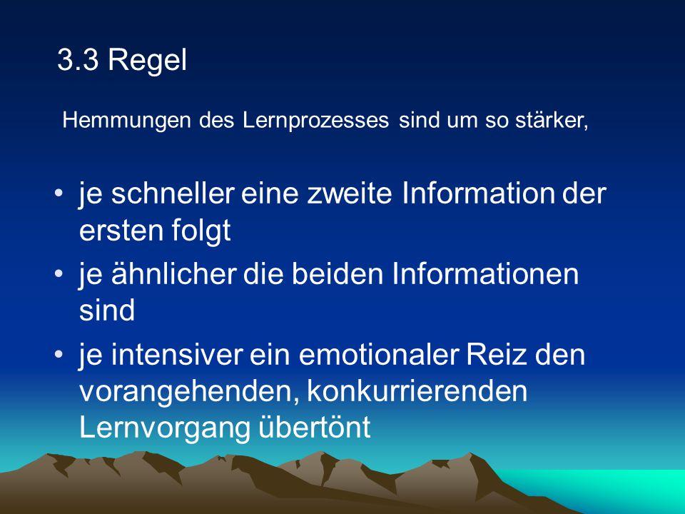 3.3 Regel je schneller eine zweite Information der ersten folgt je ähnlicher die beiden Informationen sind je intensiver ein emotionaler Reiz den vora