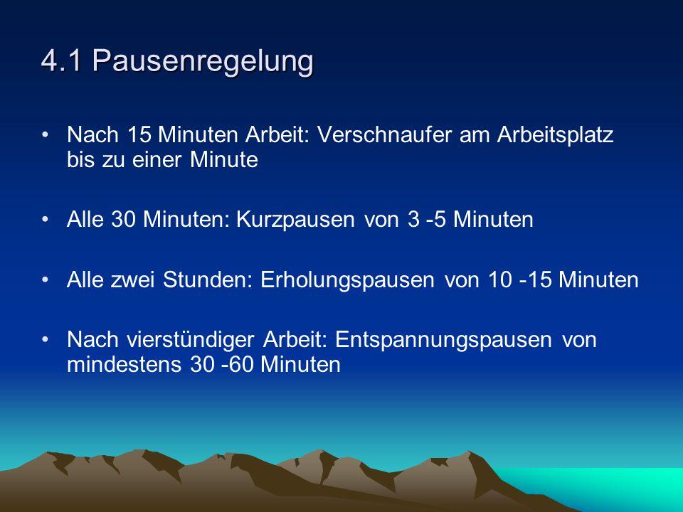 4.1 Pausenregelung Nach 15 Minuten Arbeit: Verschnaufer am Arbeitsplatz bis zu einer Minute Alle 30 Minuten: Kurzpausen von 3 -5 Minuten Alle zwei Stu