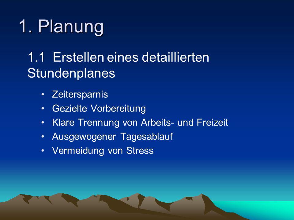 1. Planung Zeitersparnis Gezielte Vorbereitung Klare Trennung von Arbeits- und Freizeit Ausgewogener Tagesablauf Vermeidung von Stress 1.1 Erstellen e