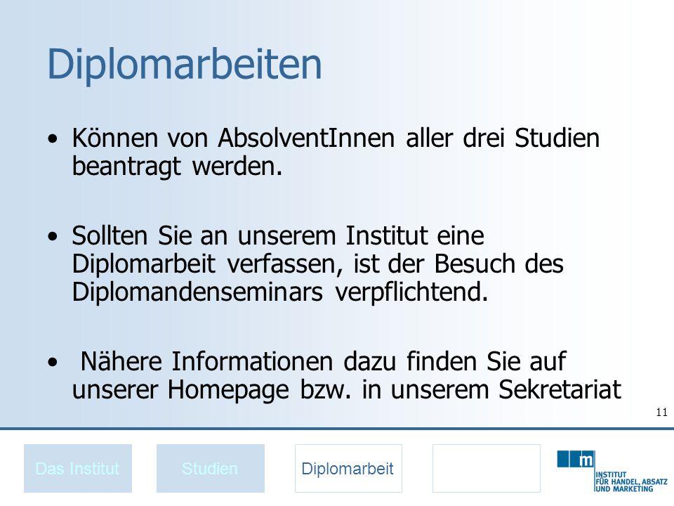 11 Diplomarbeiten Können von AbsolventInnen aller drei Studien beantragt werden.