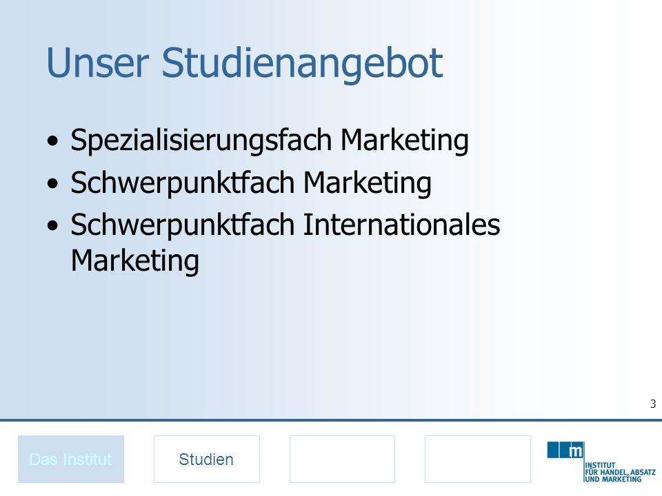 3 Unser Studienangebot Spezialisierungsfach Marketing Schwerpunktfach Marketing Schwerpunktfach Internationales Marketing Das InstitutStudien