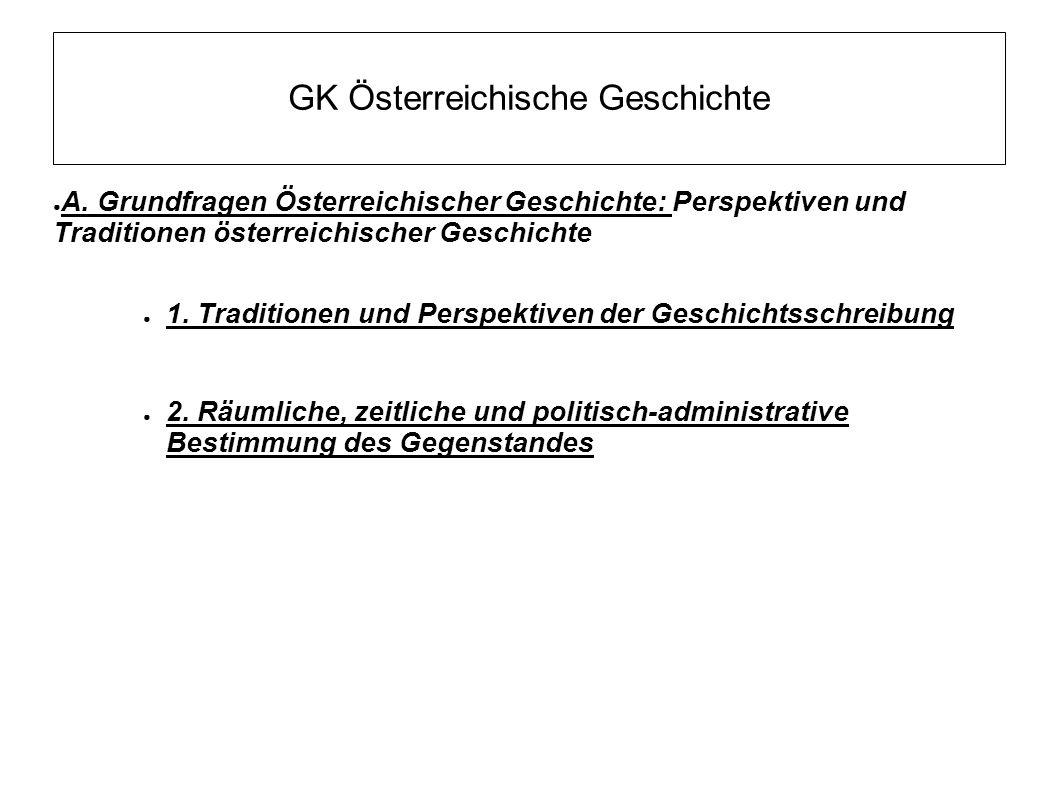 GK Österreichische Geschichte ● A. Grundfragen Österreichischer Geschichte: Perspektiven und Traditionen österreichischer Geschichte ● 1. Traditionen