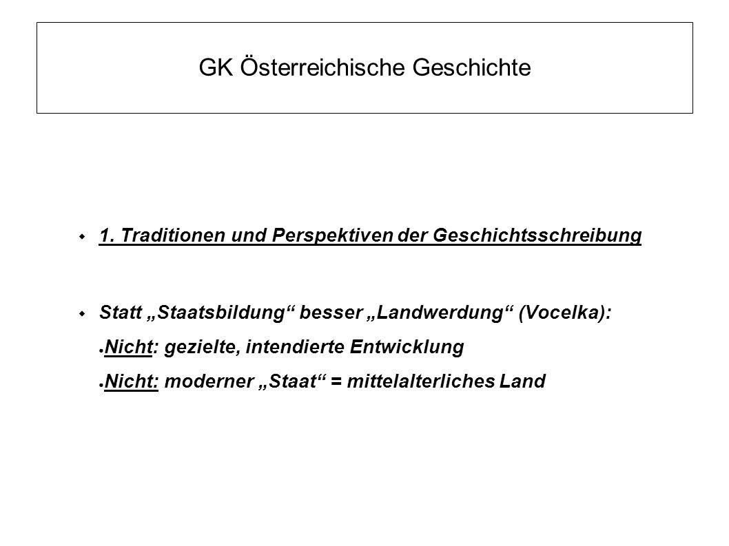 """GK Österreichische Geschichte  1. Traditionen und Perspektiven der Geschichtsschreibung  Statt """"Staatsbildung"""" besser """"Landwerdung"""" (Vocelka): ● Nic"""