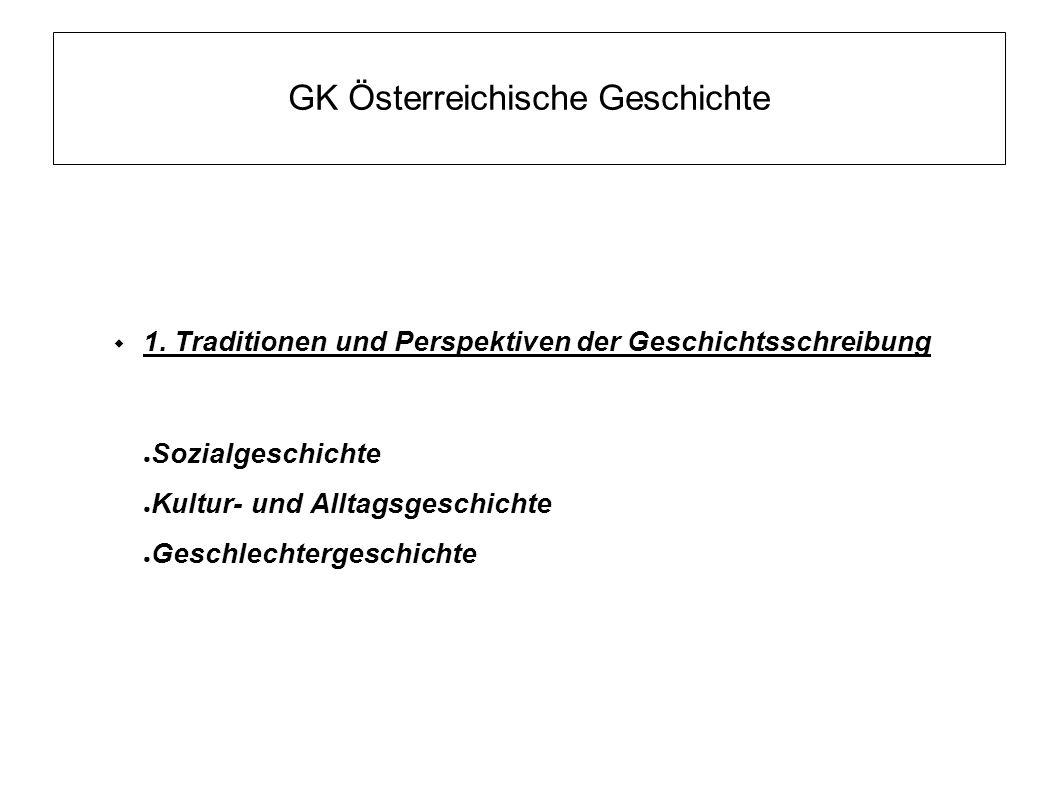 GK Österreichische Geschichte  1. Traditionen und Perspektiven der Geschichtsschreibung ● Sozialgeschichte ● Kultur- und Alltagsgeschichte ● Geschlec