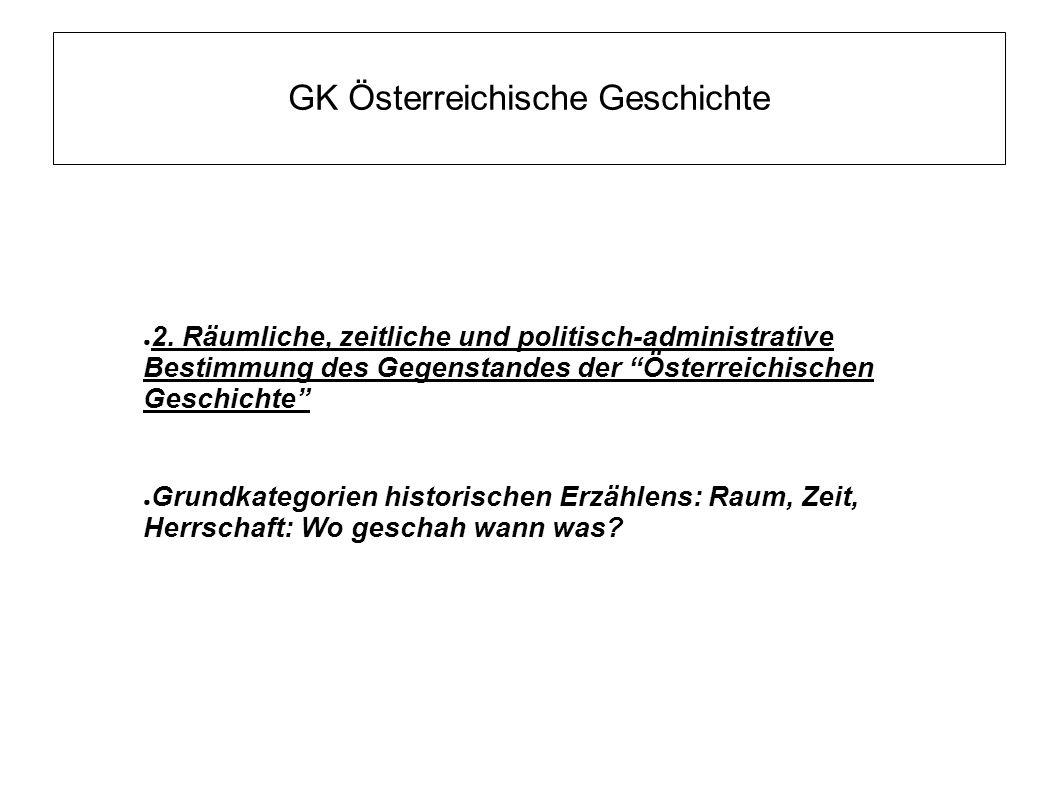 """GK Österreichische Geschichte ● 2. Räumliche, zeitliche und politisch-administrative Bestimmung des Gegenstandes der """"Österreichischen Geschichte"""" ● G"""