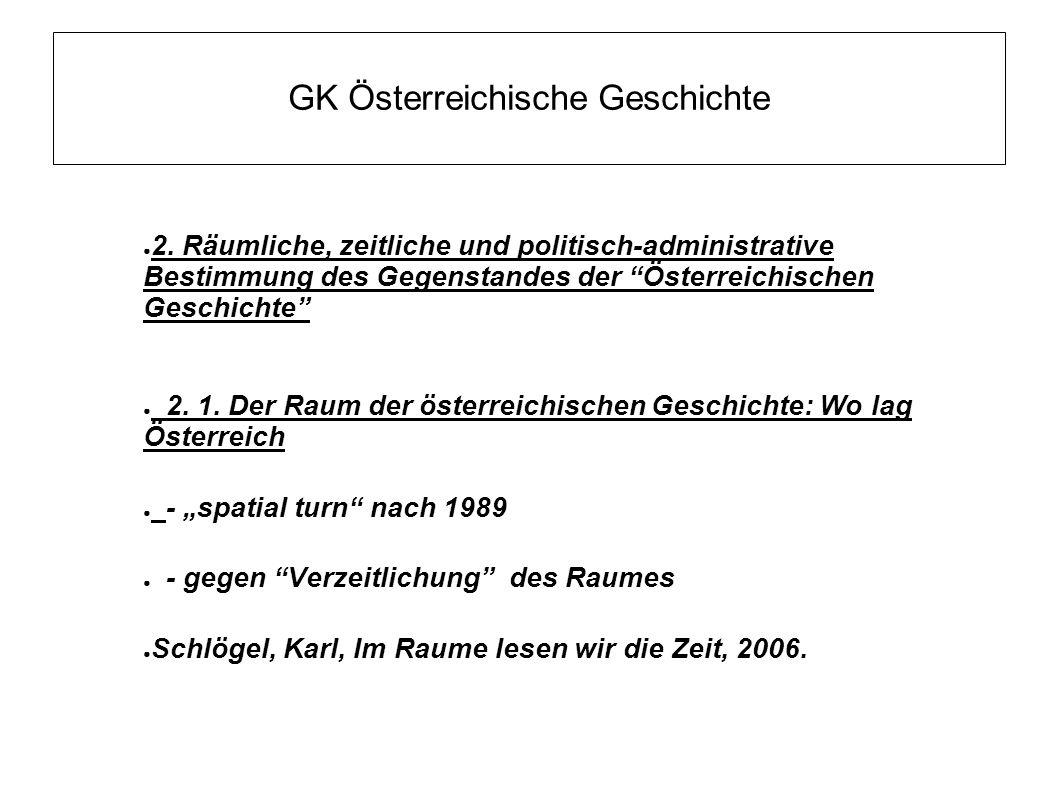 """GK Österreichische Geschichte ● 2. Räumliche, zeitliche und politisch-administrative Bestimmung des Gegenstandes der """"Österreichischen Geschichte"""" ● 2"""