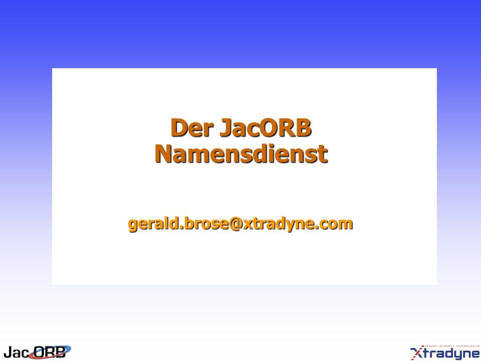 Der JacORB Namensdienst gerald.brose@xtradyne.com