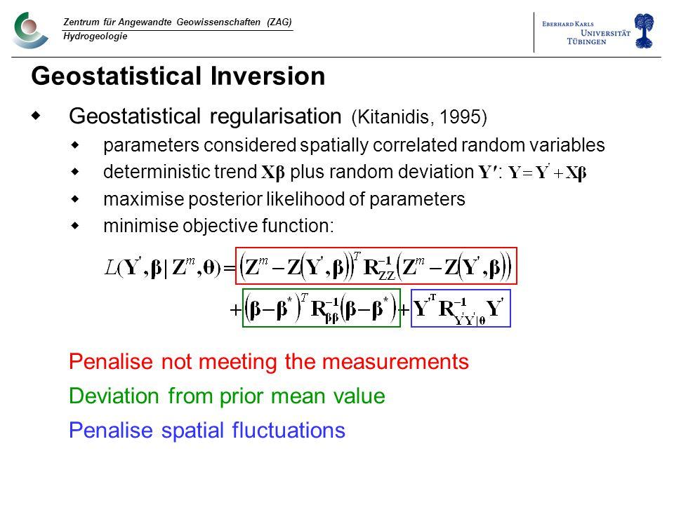 Zentrum für Angewandte Geowissenschaften (ZAG) Hydrogeologie Geostatistical Inversion  Geostatistical regularisation (Kitanidis, 1995)  parameters c