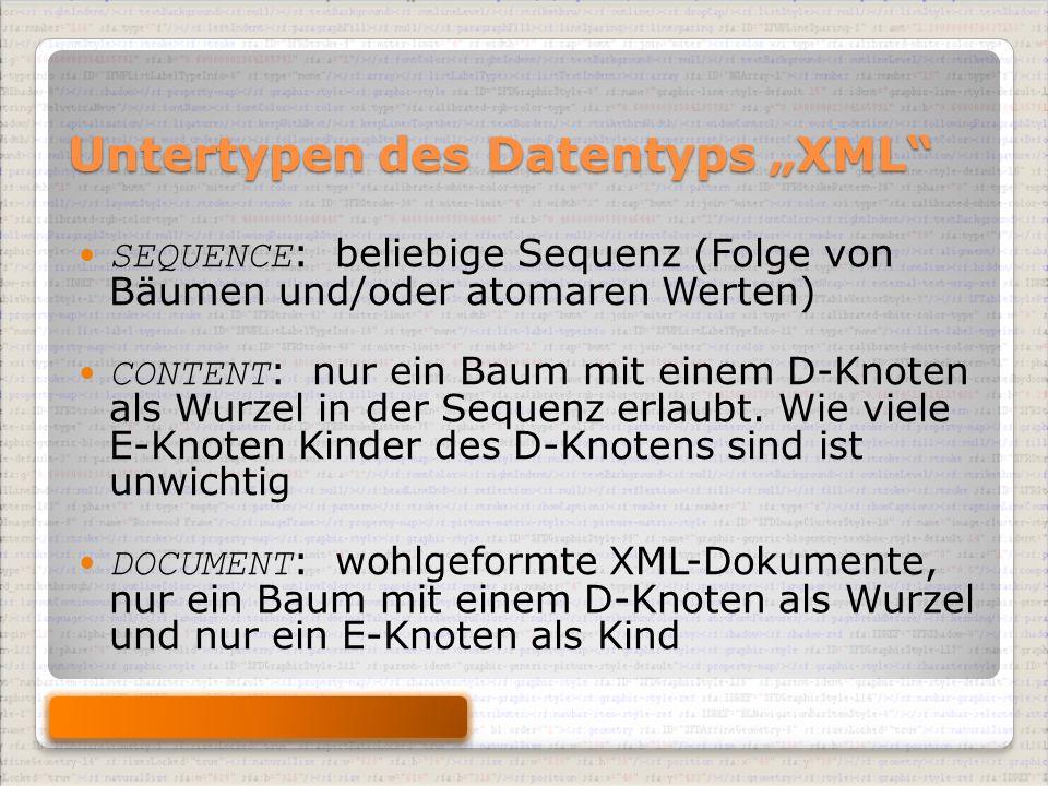"""Untertypen des Datentyps """"XML SEQUENCE : beliebige Sequenz (Folge von Bäumen und/oder atomaren Werten) CONTENT : nur ein Baum mit einem D-Knoten als Wurzel in der Sequenz erlaubt."""