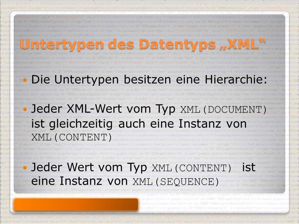 """Untertypen des Datentyps """"XML Die Untertypen besitzen eine Hierarchie: Jeder XML-Wert vom Typ XML(DOCUMENT) ist gleichzeitig auch eine Instanz von XML(CONTENT) Jeder Wert vom Typ XML(CONTENT) ist eine Instanz von XML(SEQUENCE)"""