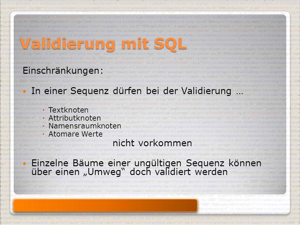 """Validierung mit SQL Einschränkungen: In einer Sequenz dürfen bei der Validierung …  Textknoten  Attributknoten  Namensraumknoten  Atomare Werte nicht vorkommen Einzelne Bäume einer ungültigen Sequenz können über einen """"Umweg doch validiert werden"""