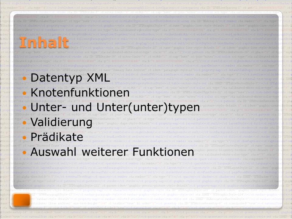 Inhalt Datentyp XML Knotenfunktionen Unter- und Unter(unter)typen Validierung Prädikate Auswahl weiterer Funktionen