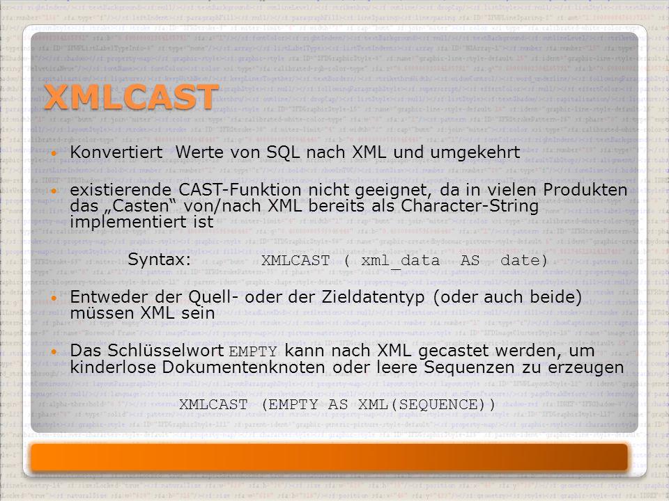 """XMLCAST Konvertiert Werte von SQL nach XML und umgekehrt existierende CAST-Funktion nicht geeignet, da in vielen Produkten das """"Casten von/nach XML bereits als Character-String implementiert ist Syntax: XMLCAST ( xml_data AS date) Entweder der Quell- oder der Zieldatentyp (oder auch beide) müssen XML sein Das Schlüsselwort EMPTY kann nach XML gecastet werden, um kinderlose Dokumentenknoten oder leere Sequenzen zu erzeugen XMLCAST (EMPTY AS XML(SEQUENCE))"""