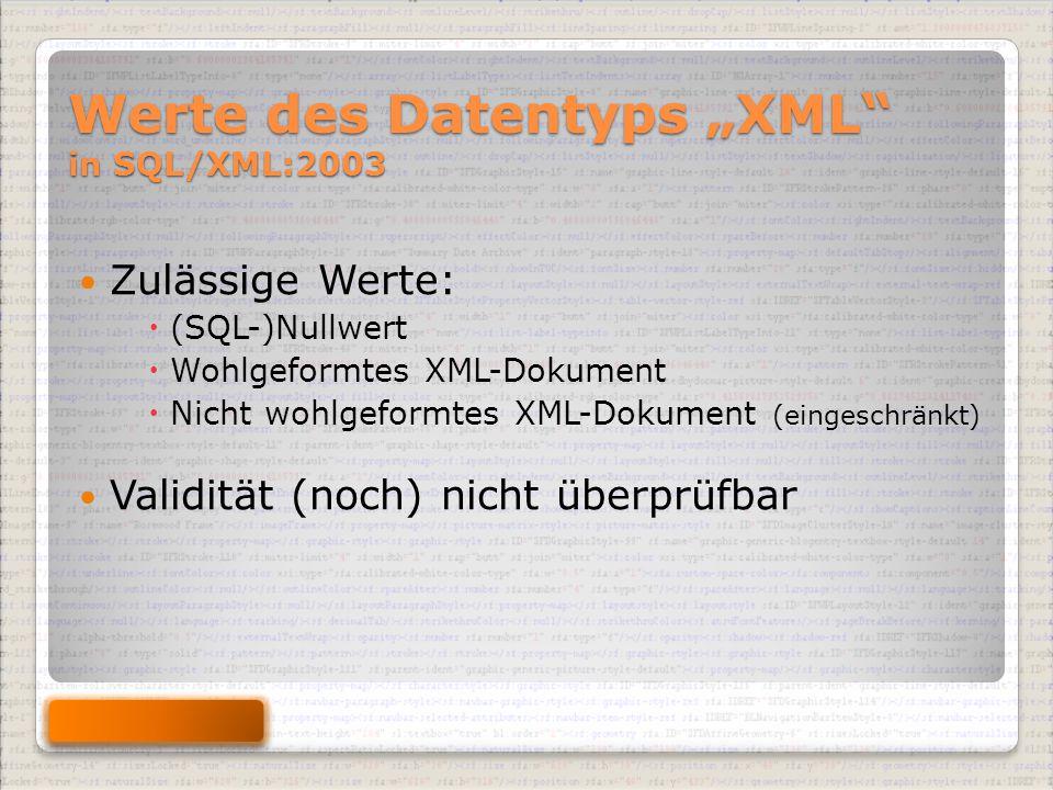 """Werte des Datentyps """"XML in SQL/XML:2003 Zulässige Werte:  (SQL-)Nullwert  Wohlgeformtes XML-Dokument  Nicht wohlgeformtes XML-Dokument (eingeschränkt) Validität (noch) nicht überprüfbar"""