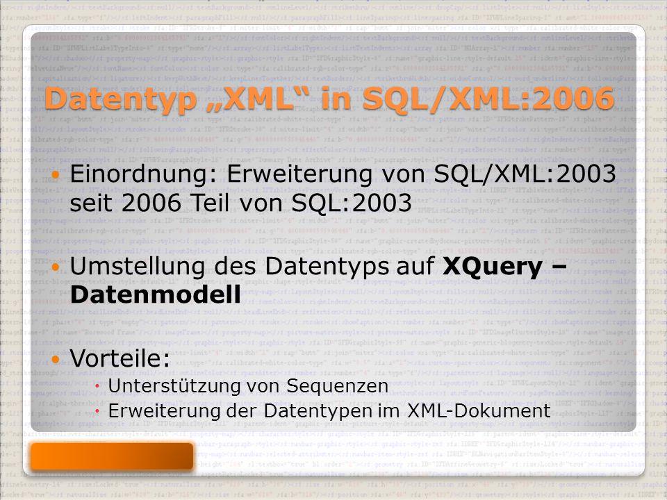 """Datentyp """"XML in SQL/XML:2006 Einordnung: Erweiterung von SQL/XML:2003 seit 2006 Teil von SQL:2003 Umstellung des Datentyps auf XQuery – Datenmodell Vorteile:  Unterstützung von Sequenzen  Erweiterung der Datentypen im XML-Dokument"""
