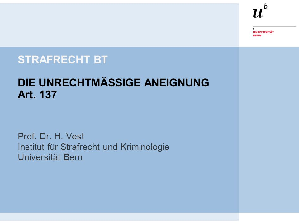 STRAFRECHT BT DIE UNRECHTMÄSSIGE ANEIGNUNG Art. 137 Prof.