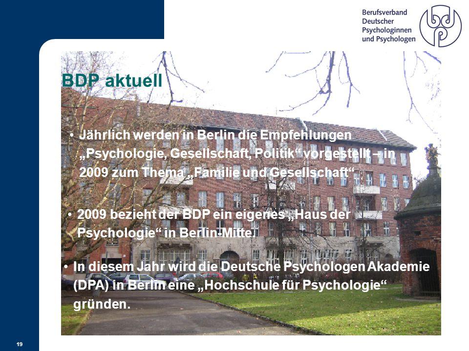 18 Wer in den BDP eintritt, hat Vorteile durch... Tipps von Profis und Hilfen für den beruflichen Alltag fachkundigen Rat bei berufsspezifischen Recht