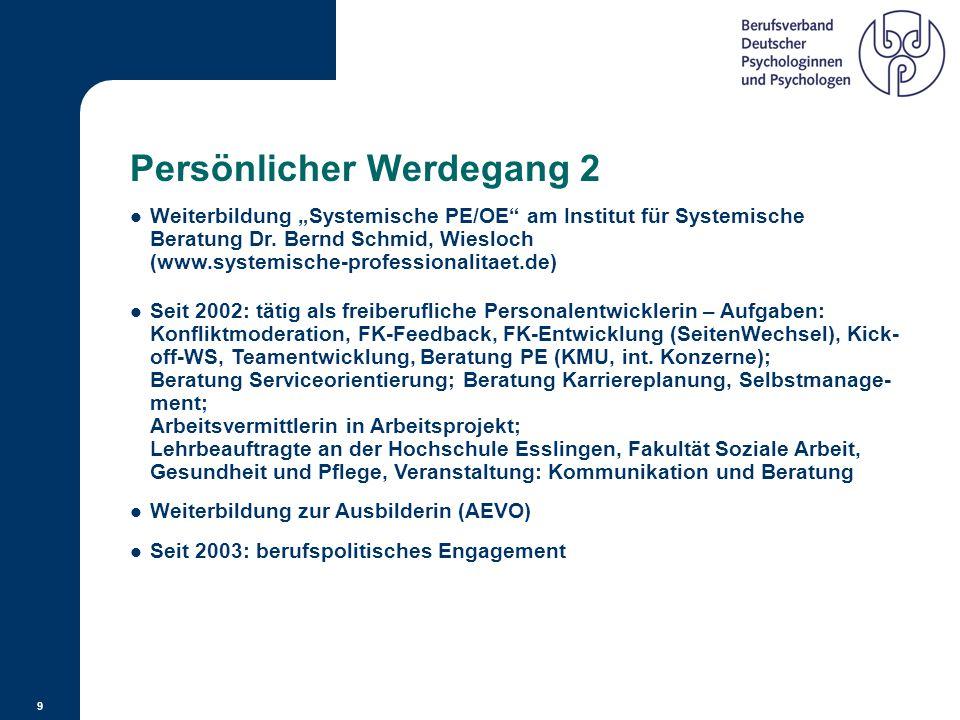 8 Persönlicher Werdegang 1 Berufseinstieg 1999: Trainerin und Beraterin in kleiner Unternehmens- beratung (insg. 5 Trainer/Berater); Aufgabengebiet: A
