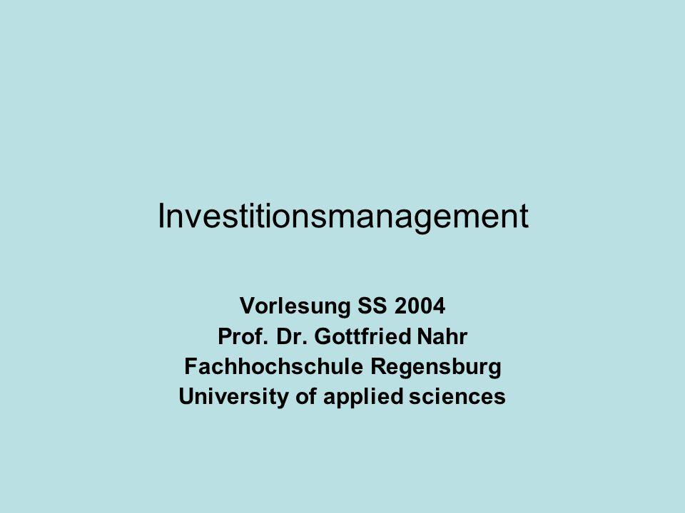 Investitionsmanagement Vorlesung SS 2004 Prof. Dr. Gottfried Nahr Fachhochschule Regensburg University of applied sciences
