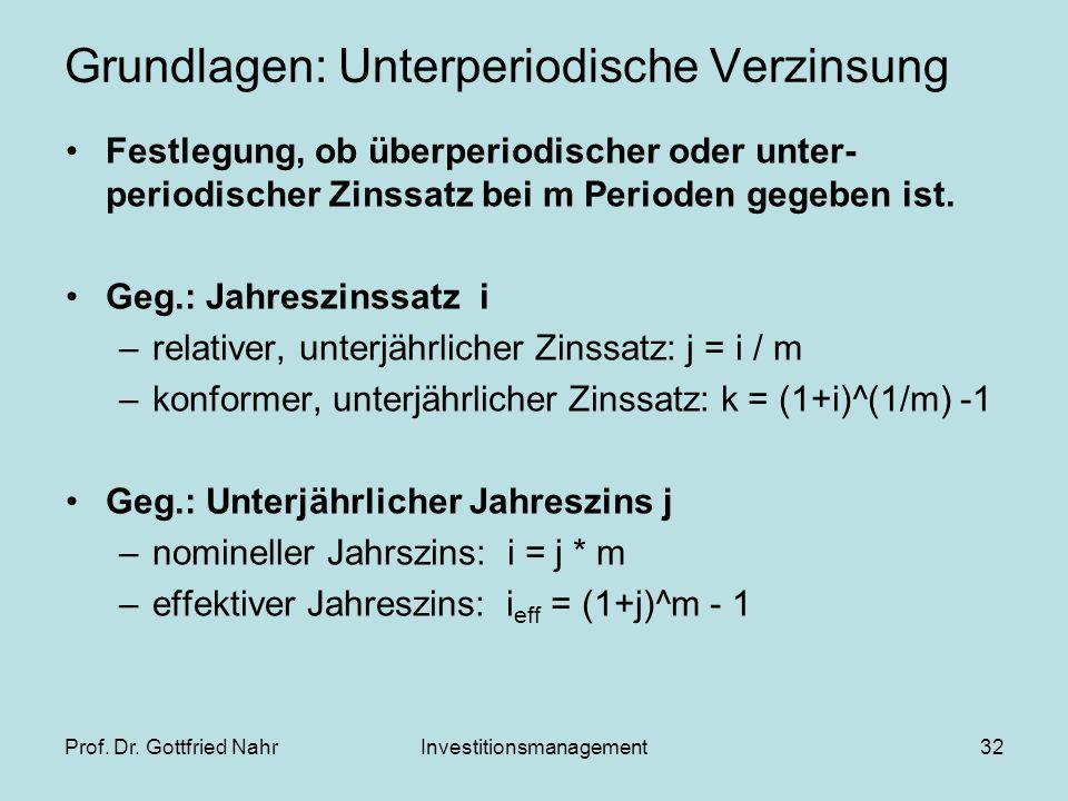 Prof. Dr. Gottfried NahrInvestitionsmanagement32 Grundlagen: Unterperiodische Verzinsung Festlegung, ob überperiodischer oder unter- periodischer Zins