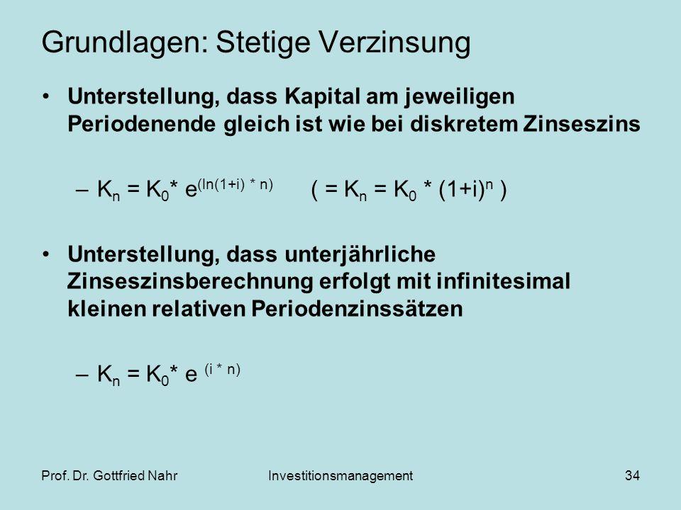 Prof. Dr. Gottfried NahrInvestitionsmanagement34 Grundlagen: Stetige Verzinsung Unterstellung, dass Kapital am jeweiligen Periodenende gleich ist wie