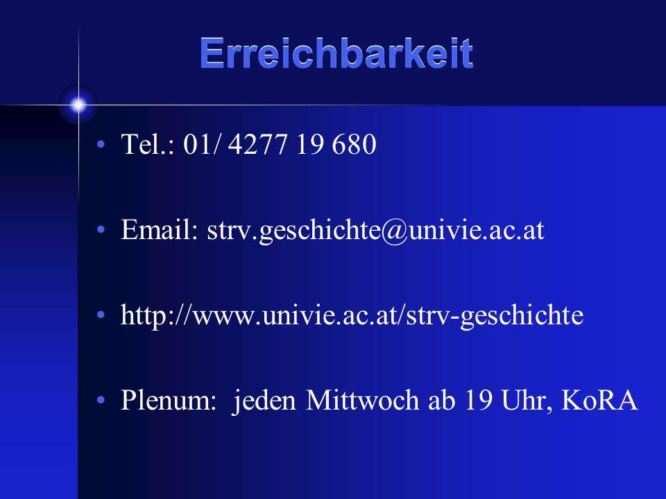 Erreichbarkeit Tel.: 01/ 4277 19 680 Email: strv.geschichte@univie.ac.at http://www.univie.ac.at/strv-geschichte Plenum: jeden Mittwoch ab 19 Uhr, KoRA